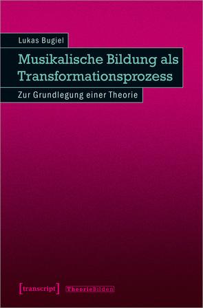 Musikalische Bildung als Transformationsprozess von Bugiel,  Lukas