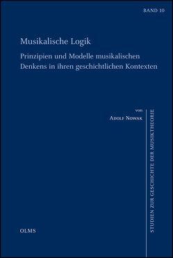 Musikalische Logik – Prinzipien und Modelle musikalischen Denkens in ihren geschichtlichen Kontexten von Nowak,  Adolf