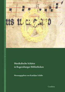 Musikalische Schätze in Regensburger Bibliotheken von Schiltz,  Katelijne