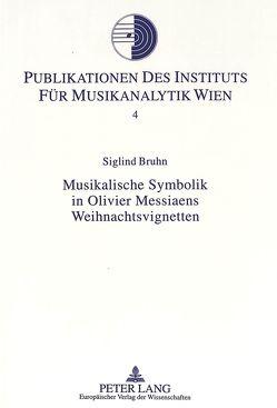 Musikalische Symbolik in Olivier Messiaens Weihnachtsvignetten von Bruhn,  Siglind