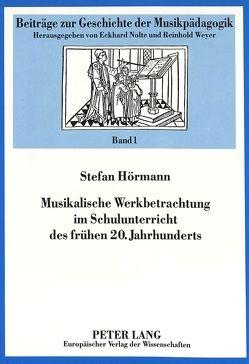 Musikalische Werkbetrachtung im Schulunterricht des frühen 20. Jahrhunderts von Hörmann,  Stefan