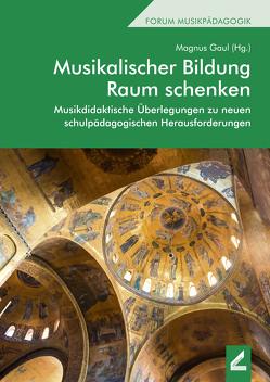 Musikalischer Bildung Raum schenken von Gaul,  Magnus