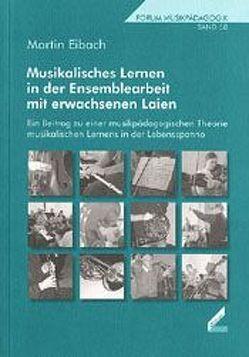 Musikalisches Lernen in der Ensemblearbeit mit erwachsenen Laien von Eibach,  Martin