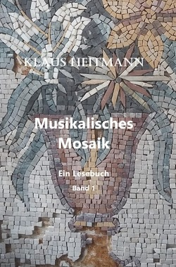 Musikalisches Mosaik Band 1 von Heitmann,  Klaus L.