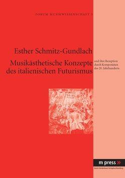 Musikästhetische Konzepte des italienischen Futurismus von Schmitz-Gundlach,  Esther
