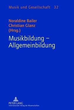 Musikbildung – Allgemeinbildung von Bailer,  Noraldine, Glanz,  Christian