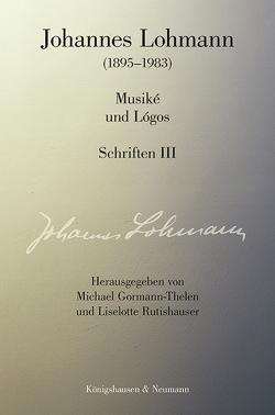 Musiké undLógos. Schriften III von Gormann-Thelen,  Michael, Lohmann,  Johannes, Rutishauser,  Liselotte