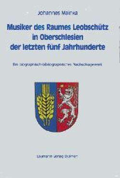 Musiker des Raumes Leobschütz in Oberschlesien aus fünf Jahrhunderten von Mainka,  Johannes