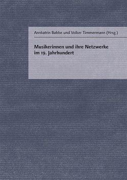 Musikerinnen und ihre Netzwerke im 19. Jahrhundert von Babbe,  Annkatrin, Timmermann,  Volker