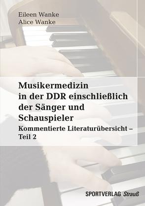 Musikermedizin in der DDR einschließlich der Sänger und Schauspieler von Wanke,  Alice, Wanke,  Eileen M.