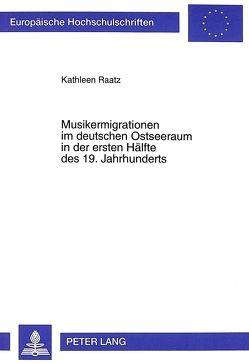 Musikermigrationen im deutschen Ostseeraum in der ersten Hälfte des 19. Jahrhunderts von Ratz,  Kathleen