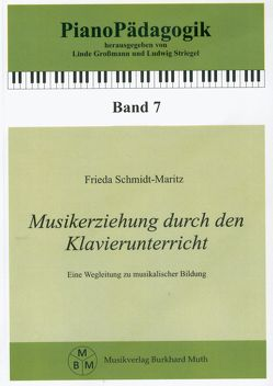 Musikerziehung durch den Klavierunterricht von Grossmann,  Linde, Muth,  Burkhard, Schmidt-Maritz,  Frieda
