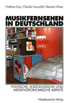 Musikfernsehen in Deutschland von Hauschild,  Claudia, Kurp,  Matthias, Wiese,  Klemens