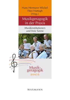 Musikgeragogik in der Praxis von Hartogh,  Theo, Wickel,  Hans Hermann