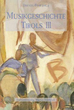 Musikgeschichte Tirols in drei Bänden von Drexel,  Kurt, Fink,  Monika