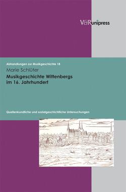 Musikgeschichte Wittenbergs im 16. Jahrhundert von Heidrich,  Jürgen, Konrad,  Ulrich, Marx,  Hans Joachim, Schlüter,  Marie, Staehelin,  Martin