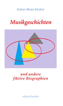 Musikgeschichten und andere fiktive Biographien von Körber,  Esther-Beate