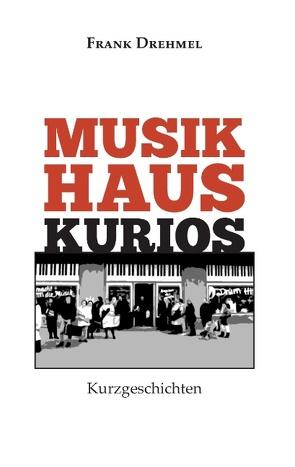 Musikhaus Kurios von Drehmel,  Frank