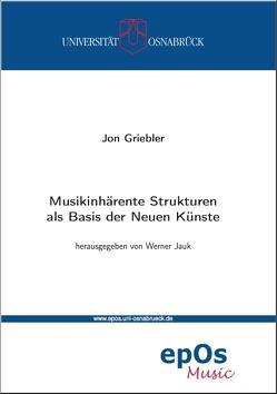 Musikinhärente Strukturen als Basis der Neuen Künste von Griebler,  Jon, Jauk,  Werner