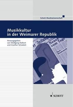 Musikkultur in der Weimarer Republik von Rathert,  Wolfgang, Schubert,  Giselher