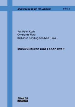 Musikkulturen und Lebenswelt von Koch,  Jan-Peter, Rora,  Constanze, Schilling-Sandvoss,  Katharina