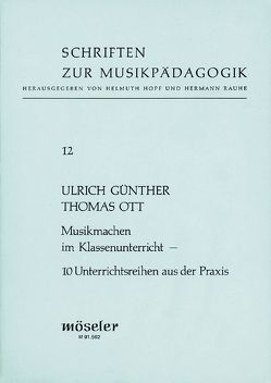 Musikmachen im Klassenunterricht von Günther,  Ulrich, Ott,  Thomas