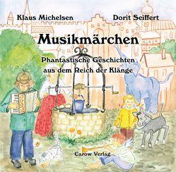 Musikmärchen – Phantastische Geschichten aus dem Reich der Klänge von Michelsen,  Klaus, Seiffert,  Dorit