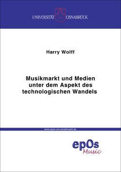 Musikmarkt und Medien unter dem Aspekt des technologischen Wandels von Wolff,  Harry