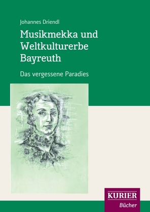 Musikmekka und Weltkulturerbe Bayreuth von Driendl,  Johannes