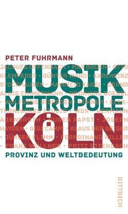 Musikmetropole Köln von Fuhrmann,  Peter