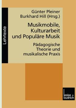 Musikmobile, Kulturarbeit und Populäre Musik von Hill,  Burkhard, Pleiner,  Günter