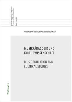 Musikpädagogik und Kulturwissenschaft Music Education and Cultural Studies von Cvetko,  Alexander J., Rolle,  Christian