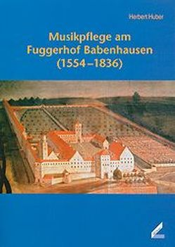Musikpflege am Fuggerhof Babenhausen (1554-1836) von Huber,  Herbert