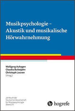 Musikpsychologie – Akustik und musikalische Hörwahrnehmung von Auhagen,  Wolfgang, Bullerjahn,  Claudia, Louven,  Christoph