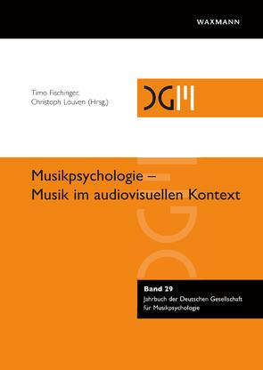 Musikpsychologie – Musik im audiovisuellen Kontext von Fischinger,  Timo, Louven,  Christoph