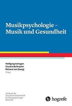 Musikpsychologie – Musik und Gesundheit von Auhagen,  Wolfgang, Bullerjahn,  Claudia, von Georgi,  Richard
