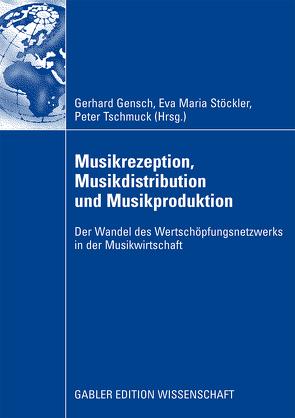 Musikrezeption, Musikdistribution und Musikproduktion von Gensch,  Gerhard, Stöckler,  Eva Maria, Tschmuck,  Peter