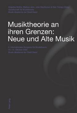Musiktheorie an ihren Grenzen: Neue und Alte Musik von Jans,  Markus, MacKeown,  John, Moths,  Angelika, Trümpy,  Balz
