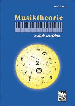 Musiktheorie – endlich verstehen von Bartel,  Frank
