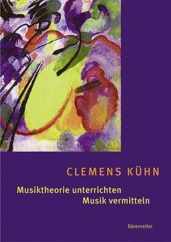 Musiktheorie unterrichten – Musik vermitteln von Kühn,  Clemens