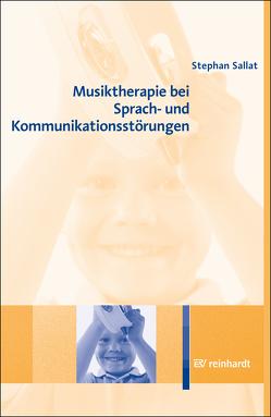 Musiktherapie bei Sprach- und Kommunikationsstörungen von Sallat,  Stephan