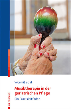 Musiktherapie in der geriatrischen Pflege von Diener,  Carsten, Hillecke,  Thomas, von Moreau,  Dorothee, Wormit,  Alexander
