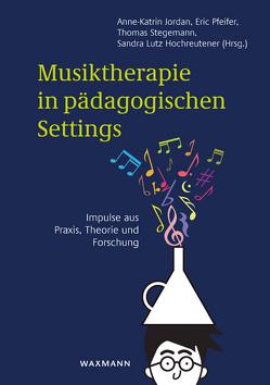 Musiktherapie in pädagogischen Settings von Jordan,  Anne-Katrin, Lutz Hochreutener,  Sandra, Pfeifer,  Eric, Stegemann,  Thomas