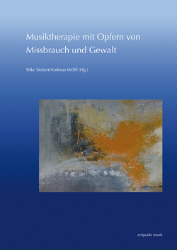 Musiktherapie mit Opfern von Missbrauch und Gewalt von Siebert,  Silke, Wölfl,  Andreas