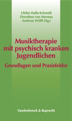 Musiktherapie mit psychisch kranken Jugendlichen von Haffa-Schmidt,  Ulrike, von Moreau,  Dorothee, Wölfl,  Andreas