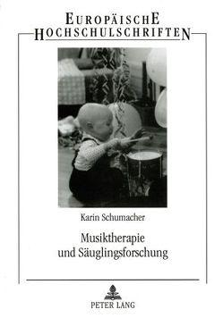 Musiktherapie und Säuglingsforschung von Schumacher,  Karin