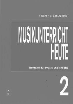 Musikunterricht heute 2 von Bähr,  Johannes, Schütz,  Volker