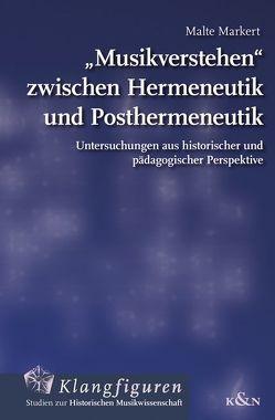 """""""Musikverstehen"""" zwischen Hermeneutik und Posthermeneutik von Markert,  Malte"""