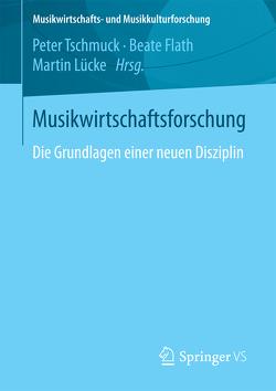 Musikwirtschaftsforschung von Flath,  Beate, Lücke,  Martin, Tschmuck,  Peter