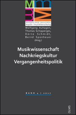 Musikwissenschaft – Nachkriegskultur – Vergangenheitspolitik von Auhagen,  Wolfgang, Schipperges,  Thomas, Schmidt,  Dörte, Sponheuer,  Bernd
